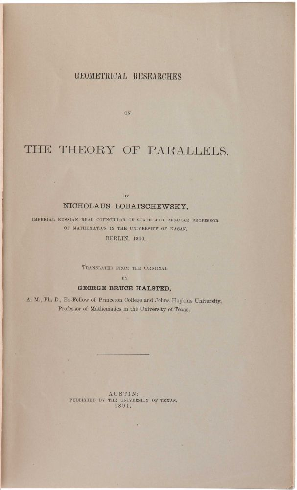 Geometrical Researches on the Theory of Parallels. Translated from the Original by George Bruce Halstead. Nikolai Ivanovich LOBACHEVSKY.