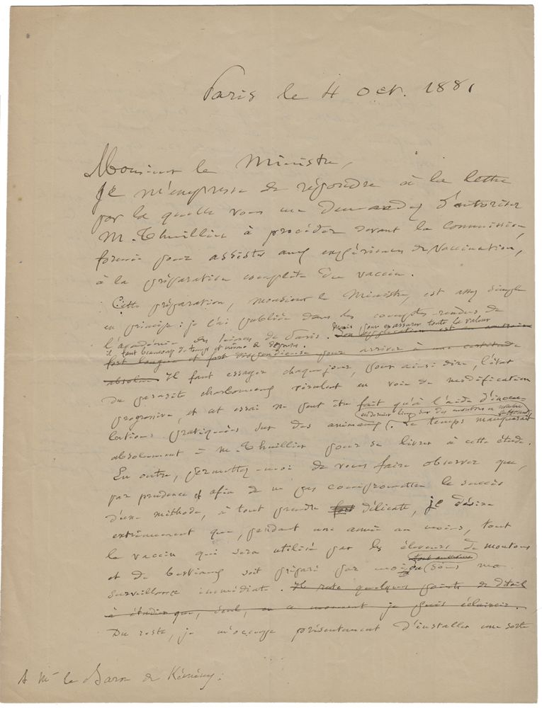 Signed autograph manuscript, being the original draft version with corrections, of a letter by Pasteur to the Hungarian ambassador in Paris on the methods of inoculation using his anthrax vaccine, but also documenting Pasteur's determination to maintain the technical monopoly of his Institut over the production and mass distribution of the vaccine. Louis PASTEUR.