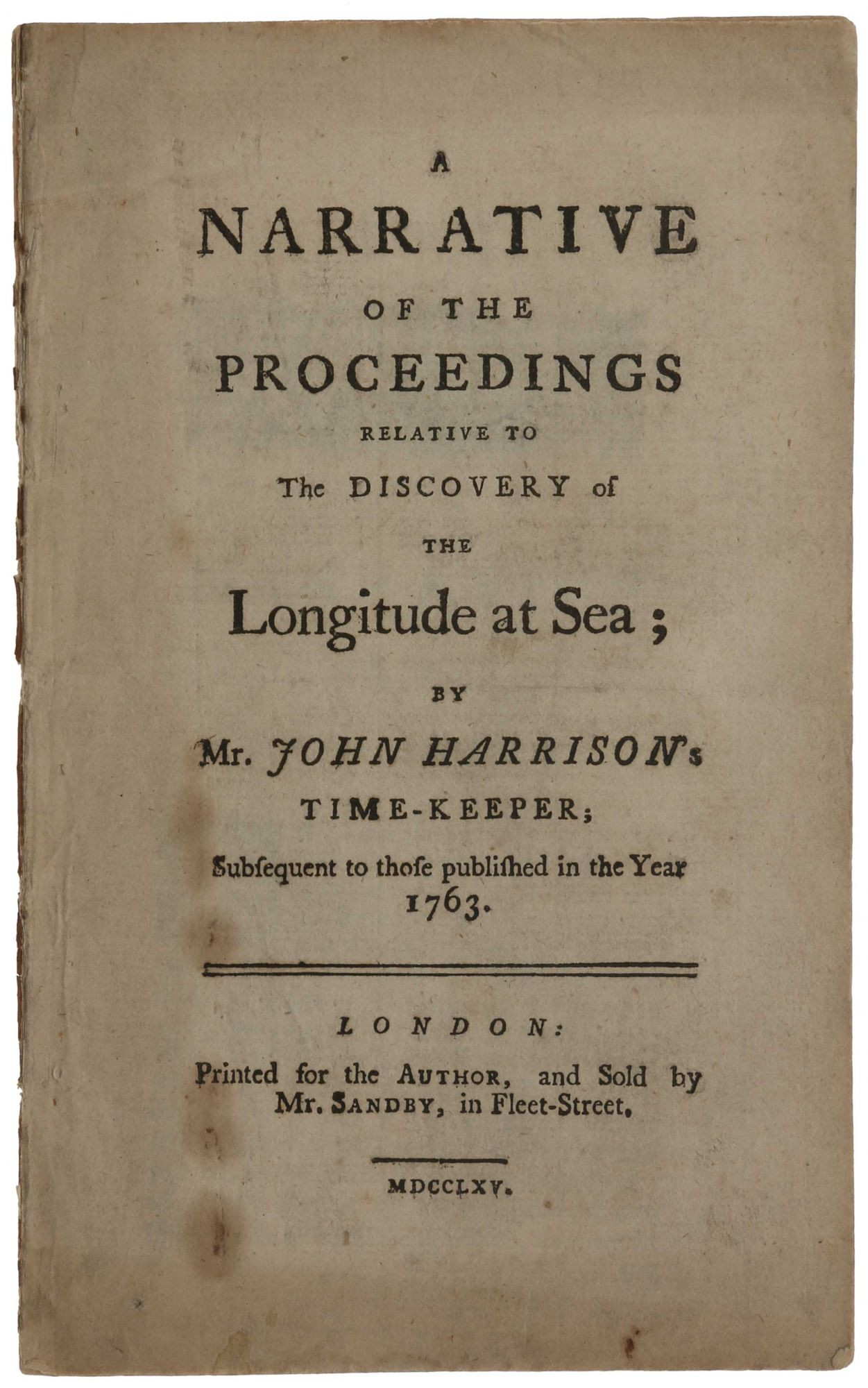 A Narrative of the Proceedings relative to the Discovery of the Longitude at Sea; by Mr. John Harrison's Time-Keeper; Subsequent to those published in the Year 1763. John HARRISON, James SHORT.