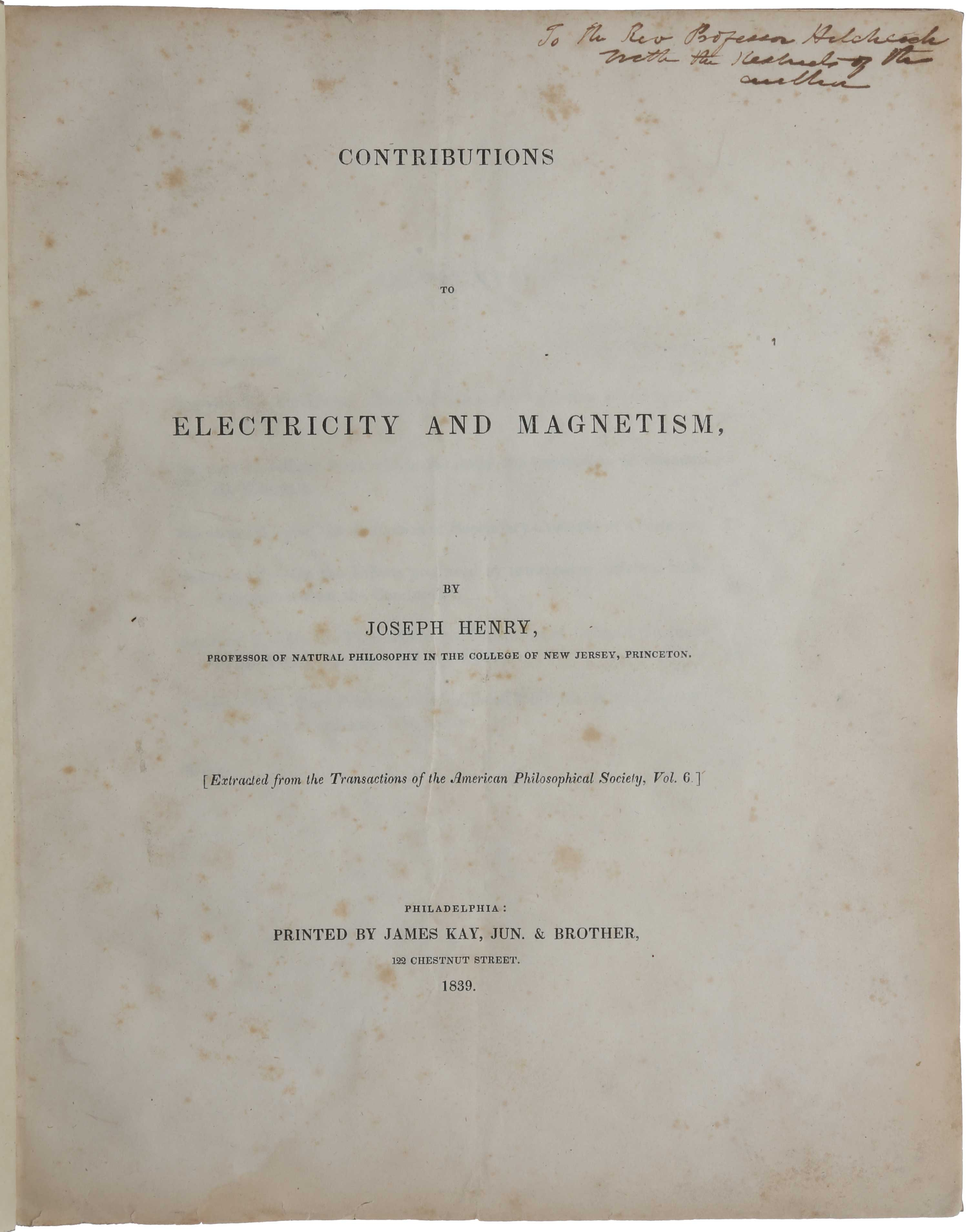Contributions to Electricity and Magnetism. No. III. - On Electro-Dynamic Induction. Read Novemb. 2, 1838. Extracted [i.e., offprint] from the Transactions of the American Philosophical Society, Vol. 6. Joseph HENRY.