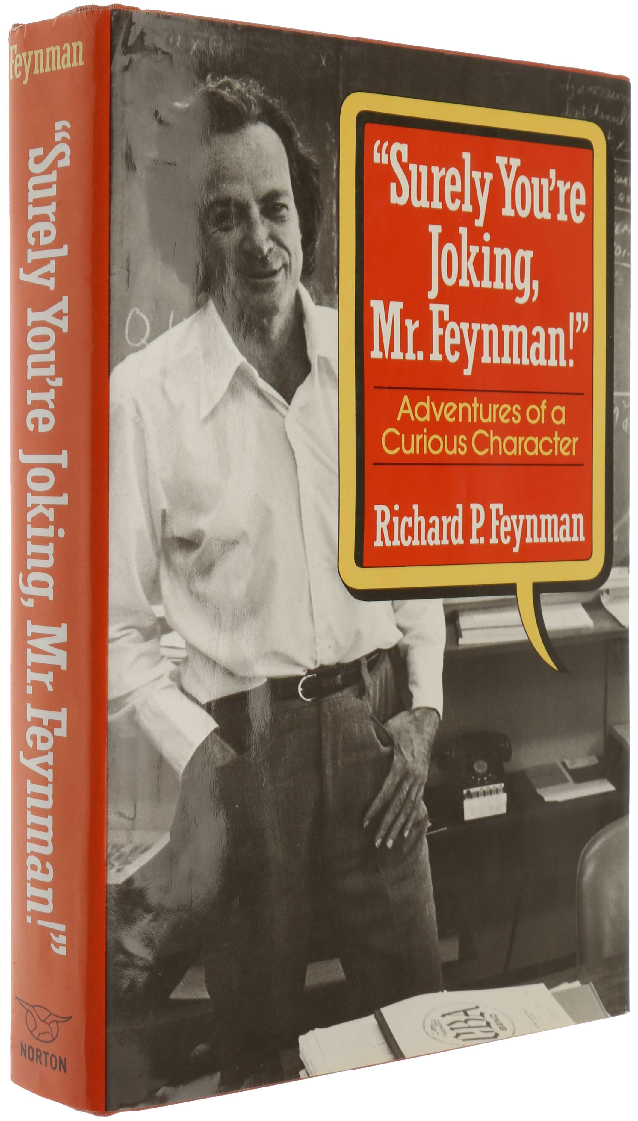 Surely You're Joking Mr. Feynman! Adventures of a Curious Character, as told to Ralph Leighton. Richard Phillips FEYNMAN.