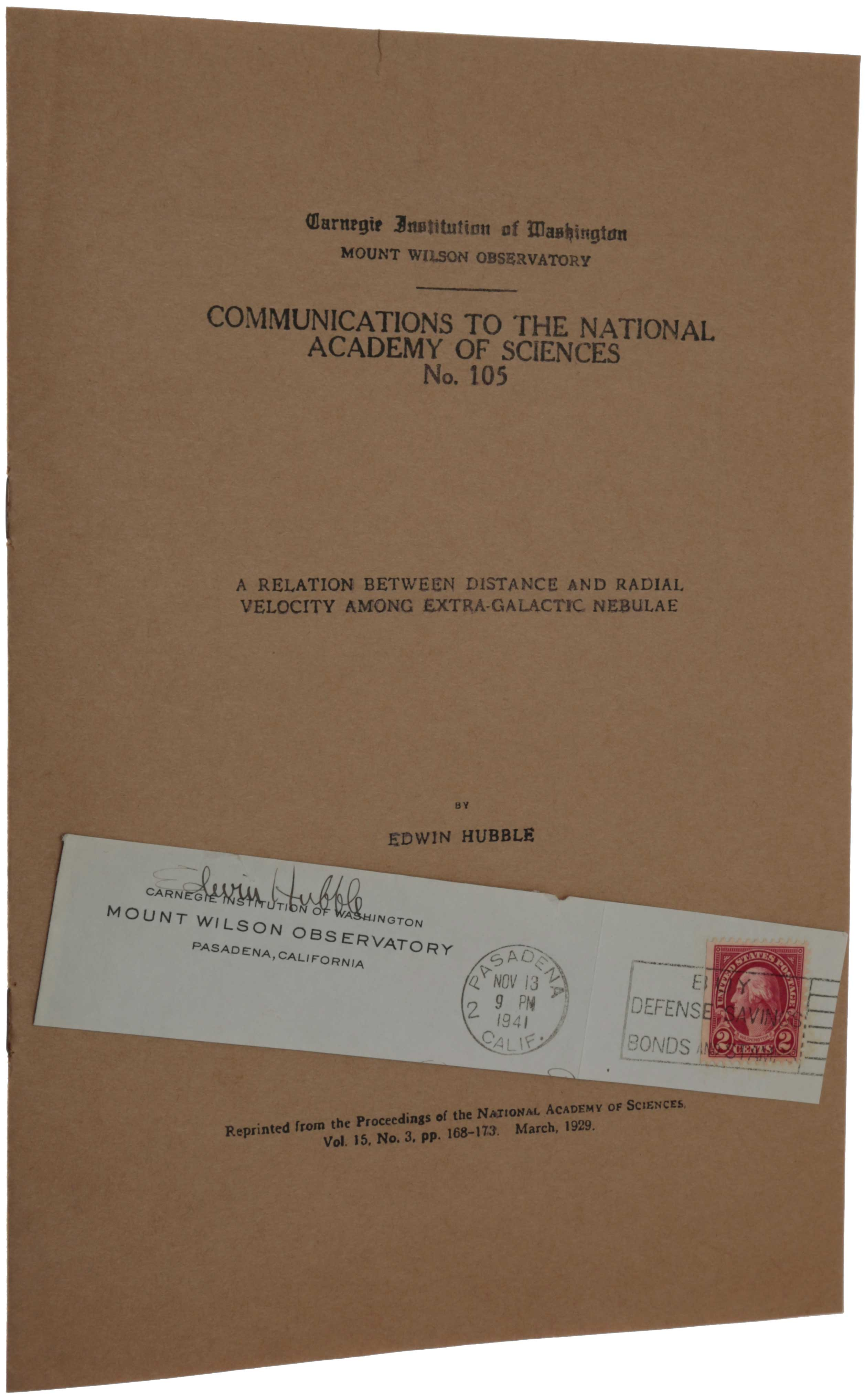 'A Relation between Distance and Radial Velocity among Extra-Galactic Nebulae.' Offprint from Proceedings of the National Academy of Sciences, Vol. 15, No. 3. N. p. [Washington, D.C.]: Carnegie Institution, 1929. [Offered with:] Signature of Edwin Hubble on section of an envelope sent on November 13, 1941 from Mount Wilson, where the observations leading to Hubble's discovery of the expansion of the universe were carried out, retaining printed address of the Mount Wilson Observatory and stamp. Edwin HUBBLE.