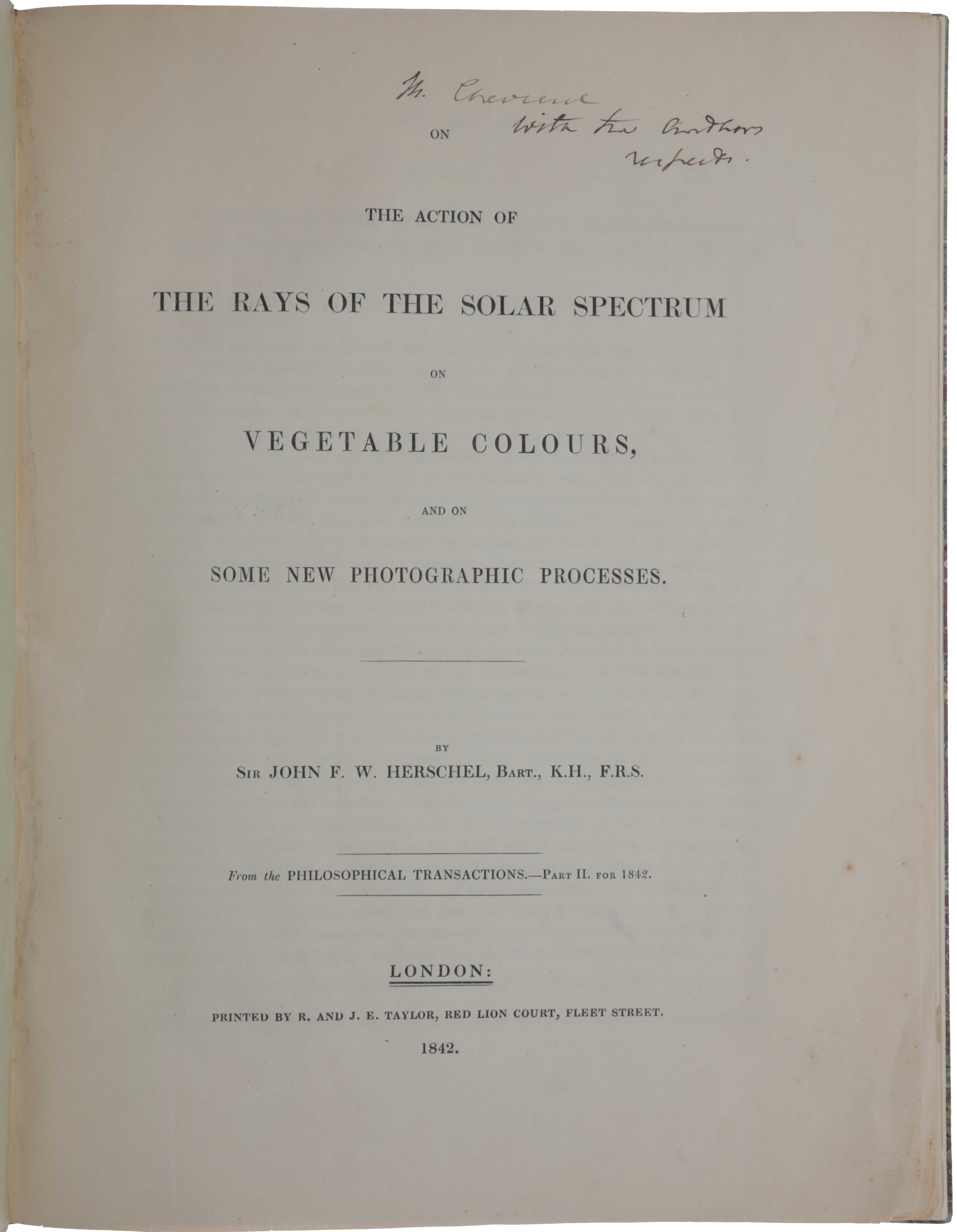 On the action of the rays of the solar spectrum on vegetable colours, and on some new photographic processes. John Frederick William HERSCHEL, Sir.