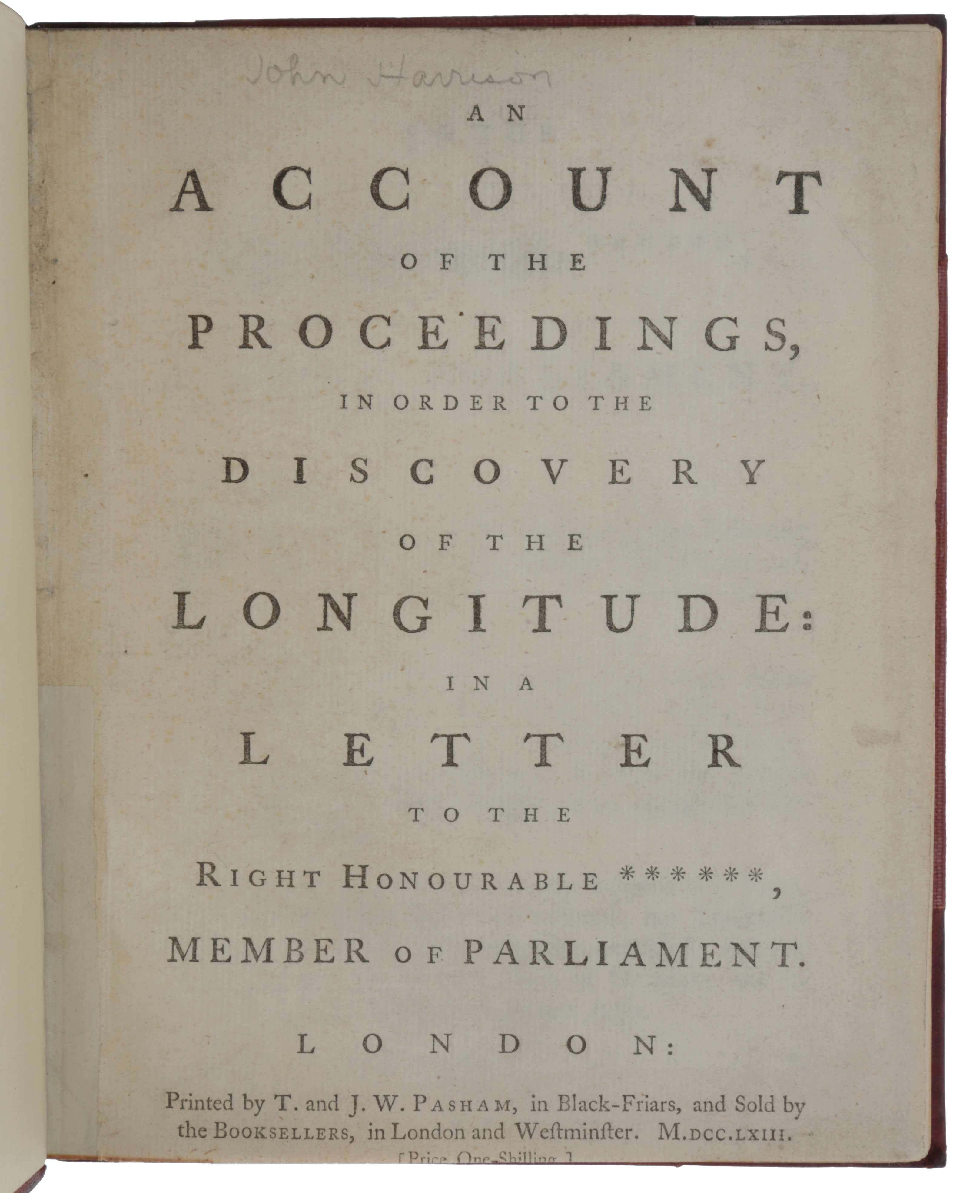 An Account of the Proceedings, in Order to the Discovery of the Longitude: In a Letter to the Right Honourable ******, Member of Parliament. John HARRISON, James SHORT.