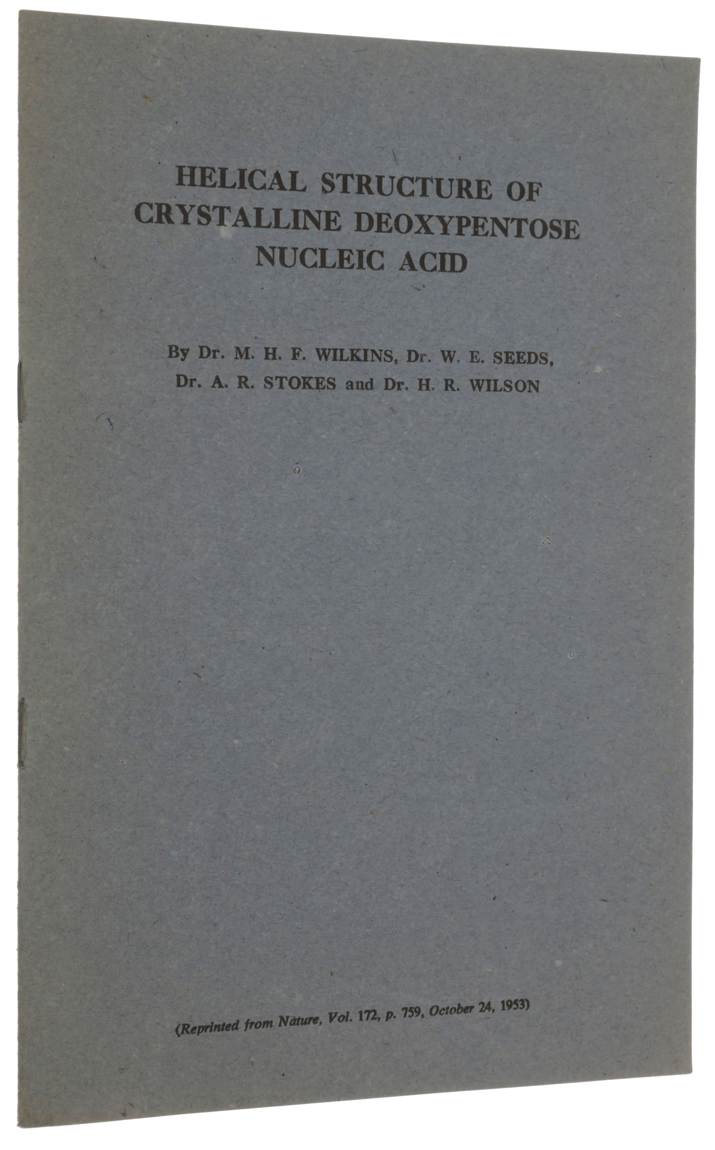 Helical structure of crystalline deoxypentose nucleic acid. Offprint from: Nature, Vol. 172, No. 4382, October 24, 1953. M. H. F. WILKINS, A. R., STOKES, W. E., SEEDS, H. R. WILSON.