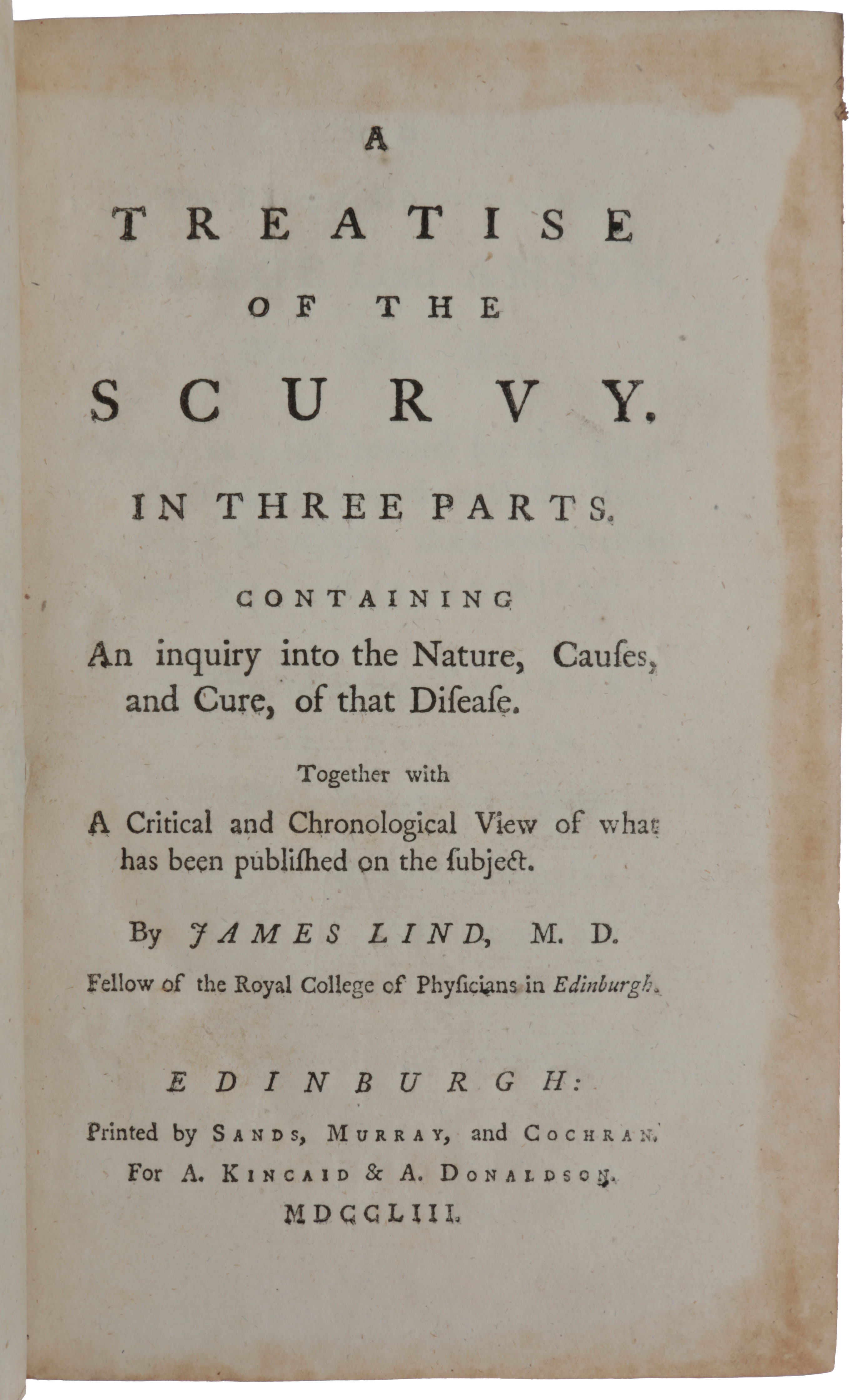 A Treatise of the Scurvy, in three parts. Containing an inquiry into the Nature, Causes, and Cure, of that Disease. Together with a Critical and Chronological View of what has been published on the subject …. James LIND.