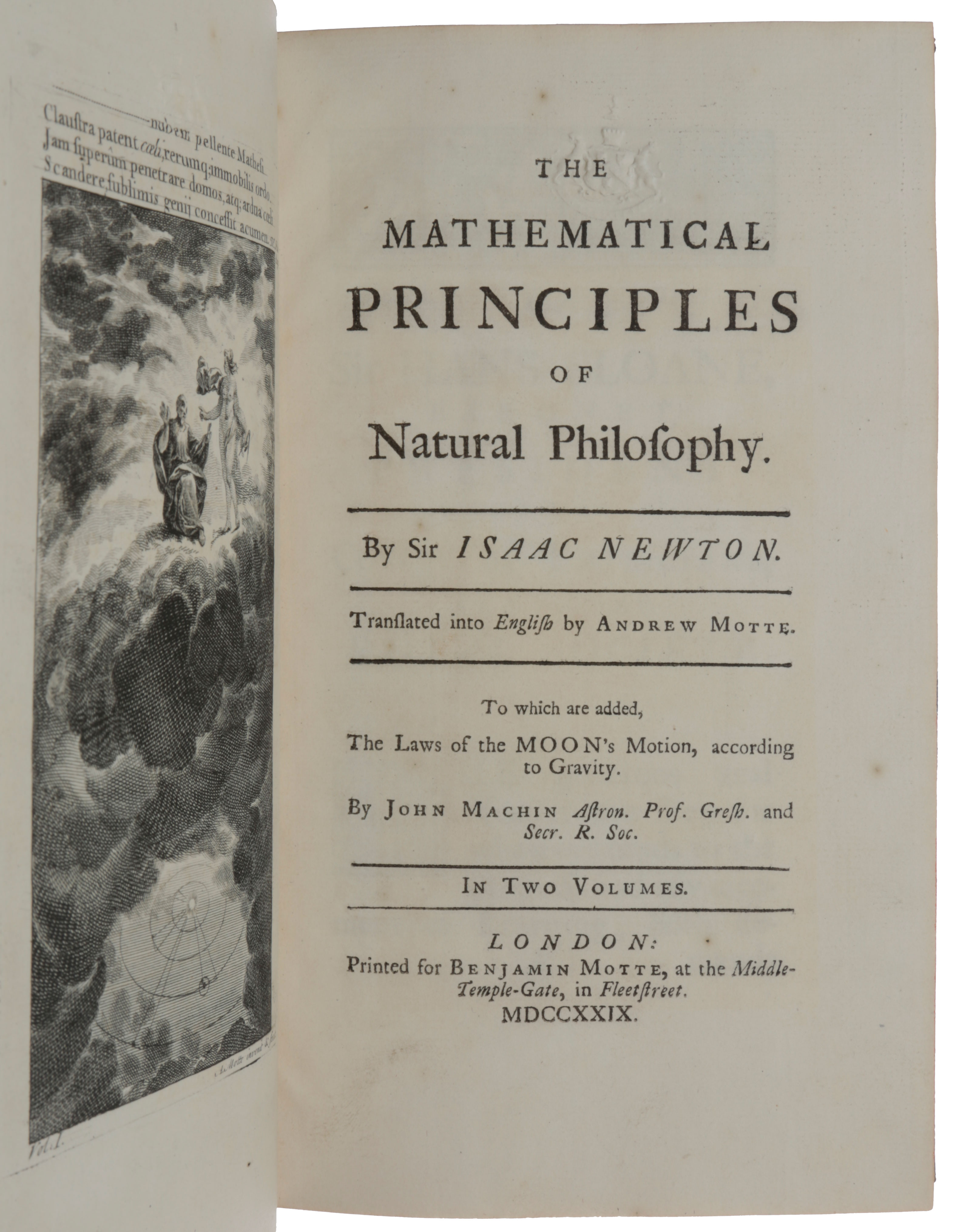 The Mathematical Principles of Natural Philosophy... Translated... by Andrew Motte. To which are added, the lawes of the moon's motion, according to gravity. By John Machin... In two volumes. Isaac NEWTON.