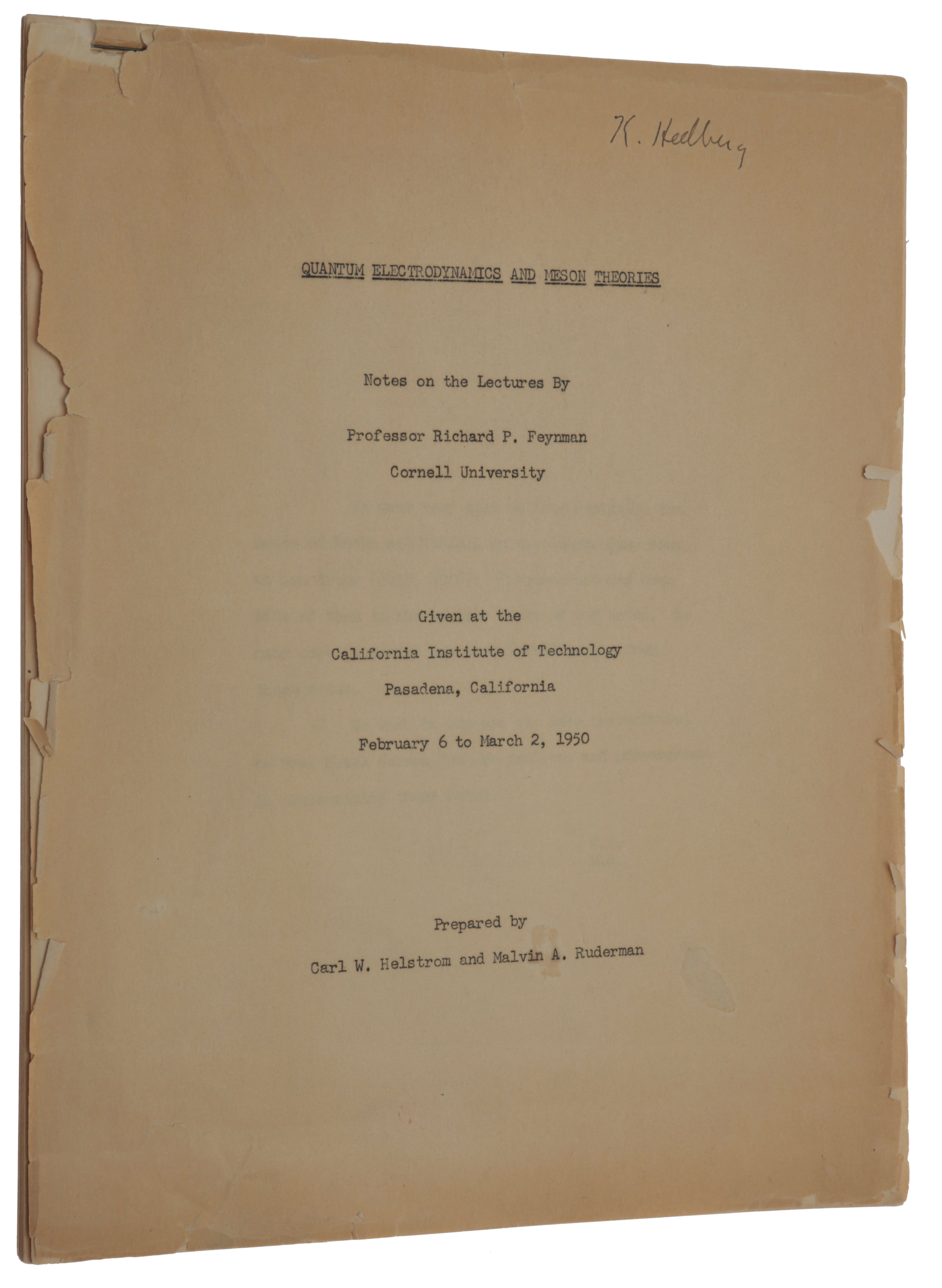 Quantum Electrodynamics and Meson Theories. Notes on the Lectures by Professor Richard P. Feynman, Cornell University. Given at the California Institute of Technology, Pasadena, California, February 6 to March 2, 1950. Prepared by Carl W. Helstrom and Malvin A. Ruderman. Richard P. FEYNMAN.