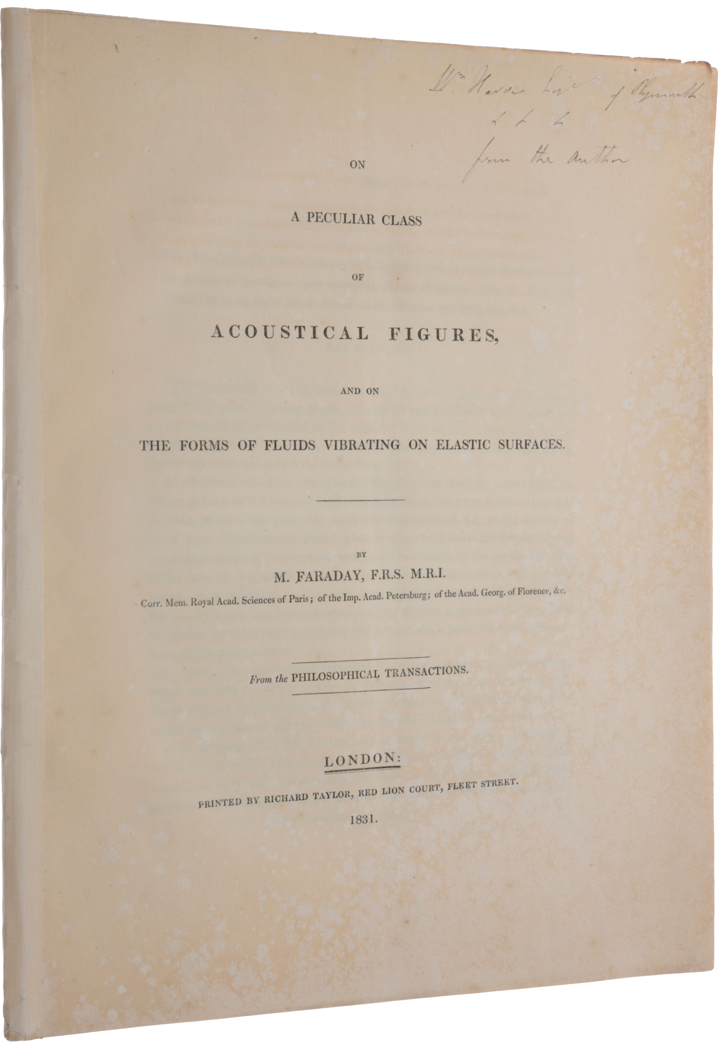 On a peculiar class of acoustical figures and on the forms of fluids vibrating on elastic surfaces. Offprint from: Philosophical Transactions, Vol. 121. Read before the Royal Society May 12, 1831. Michael FARADAY.