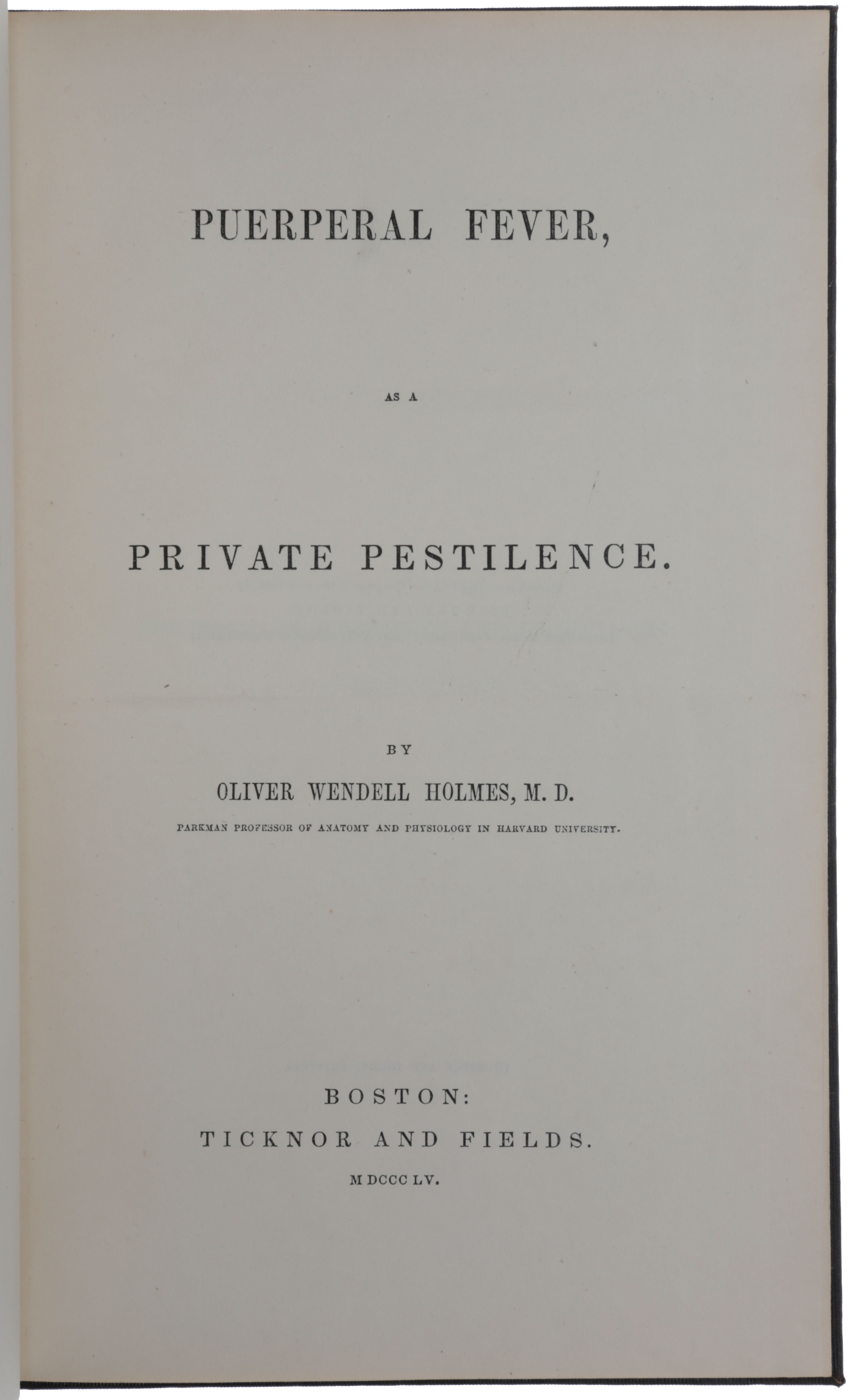 Puerperal Fever, as a Private Pestilence. Oliver Wendell HOLMES.
