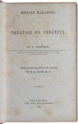 Mental Maladies. A Treatise on Insanity. Translated from the French, with additions. by E. K. Hunt.