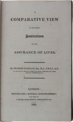 A Comparative View of the various Institutions for the Assurance of Lives. Charles BABBAGE