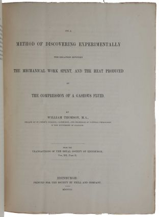 On the dynamical theory of heat, with numerical results deduced from Mr Joule's equivalent of a thermal unit and M. Regnault's observations on steam. [Bound with:] On a method of discovering experimentally the relation between the mechanical work spent, and the heat produced by the compression of a gaseous fluid. [Together two offprints from Transactions of the Royal Society of Edinburgh, Vol. XX, Part II, 1851].