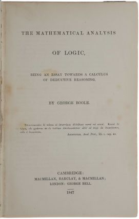 The mathematical analysis of logic, being an essay towards a calculus of deductive reasoning. George BOOLE.