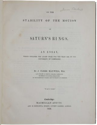 On the stability of the motion of Saturn's rings. An essay which obtained the Adams prize for the year 1856, in the University of Cambridge. Bound with journal extracts of five other papers by Maxwell (see below). James Clerk MAXWELL.