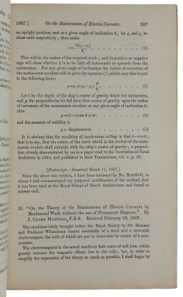 On the Theory of the Maintenance of Electric Currents by Mechanical Work without the use of Permanent Magnets,' pp. 397-402 in Proceedings of the Royal Society of London, Vol. XV, No. 91, March, 1867. [Offered with:] SIEMENS, Carl Wilhelm. 'On the Conversion of Dynamical into Electrical Force without the aid of Permanent Magnetism,' pp. 367-369 [and:] WHEATSTONE, Charles. 'On the Augmentation of the Power of a Magnet by the reaction theron of Current induced by the Magnet itself,' pp. 369-372 in ibid., Vol. XV, No. 90, February, 1867.