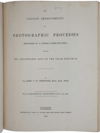 On the chemical action of the rays of the solar spectrum on preparations of silver and other substances, both metallic and non-metallic, and on some photographic processes. [With:] On the action of the rays of the solar spectrum on vegetable colours, and on some new photographic processes. [With:] On certain improvements on photographic processes described in a former communication, and on the parathermic rays of the solar spectrum. Offprints from the Philosophical Transactions for 1840, 1842 & 1843, the first two with authorial annotations. Bound with 66 other offprints, extracts and separate publications by Herschel, many with authorial annotations, on astronomy, mathematics, physics, photography and other subjects, assembled by him and inscribed to his eldest son William James Herschel.