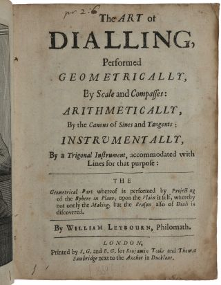 The art of dialling performed geometrically by scale and compasses: arithmetically, by the canons...