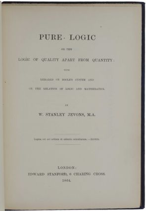 Pure Logic or the Logic of Quality apart from Quantity: with remarks on Boole's System and on the Relation of Logic and Mathematics.