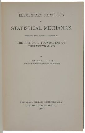 Elementary Principles in Statistical Mechanics Developed with Especial Reference to the Rational Foundation of Thermodynamics.