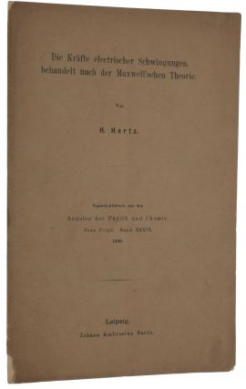 Ueber sehr schnelle electrische schwingungen. Offprint from Annalen der Physik, Bd. 31 (1887). With six other offprints documenting Hertz's seminal work which demonstrated the existence of electromagnetic waves, which thereby provided the experimental proof of Maxwell's theory and formed the foundation for wireless communication.