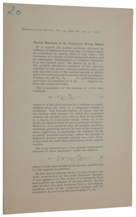 Nuclear reactions in the continuous energy region. Offprint from Nature, Vol. 144, July 29, 1939....