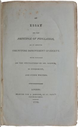 An Essay on the Principle of Population, as it Affects the Future Improvement of Society. With Remarks on the Speculations of Mr. Godwin, M. Condorcet, and Other Writers.